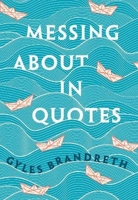 Messing About in Quotes: A Little Oxford Dictionary of Humorous Quotations by Gyles Brandreth