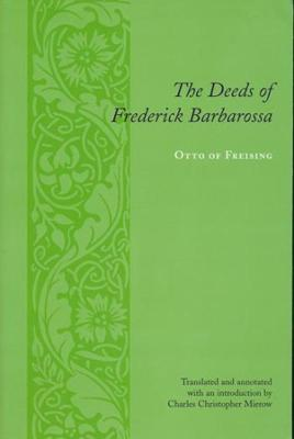 The Deeds of Frederick Barbarossa by Otto of Freising