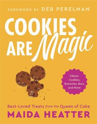 Cookies Are Magic: Classic Cookies, Brownies, Bars, and More by Maida Heatter