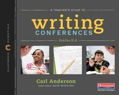 A Teacher's Guide to Writing Conferences(Classroom Essentials) by Carl Anderson