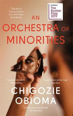 An Orchestra of Minorities: Shortlisted for the Booker Prize 2019 by Chigozie Obioma