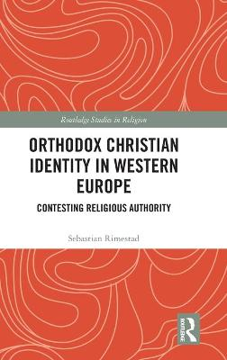 Orthodox Christian Identity in Western Europe: Contesting Religious Authority book