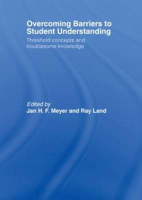 Overcoming Barriers to Student Understanding: Threshold Concepts and Troublesome Knowledge by Jan Meyer
