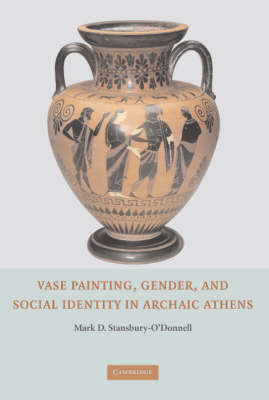 Vase Painting, Gender, and Social Identity in Archaic Athens by Mark O'Donnell