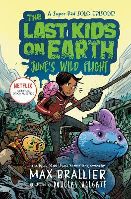 The Last Kids on Earth: June's Wild Flight by Max Brallier