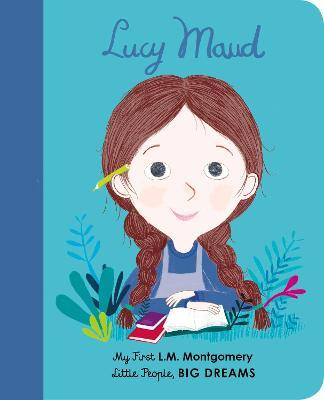 Lucy Maud Montgomery: My First L. M. Montgomery by Maria Isabel Sanchez Vegara