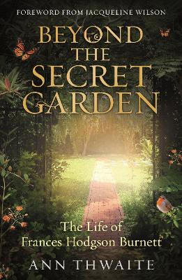 Beyond the Secret Garden: The Life of Frances Hodgson Burnett (with a Foreword by Jacqueline Wilson) book