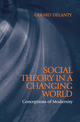 Social Theory in a Changing World: Conceptions of Modernity book