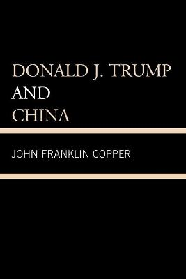 Donald J. Trump and China by John Franklin Copper