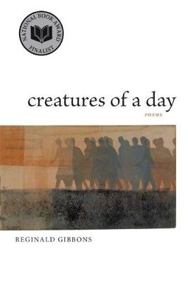 Creatures of a Day by Professor of English Reginald Gibbons