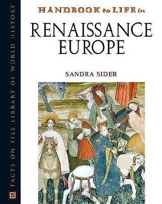Handbook to Life in Renaissance Europe by Sandra Sider