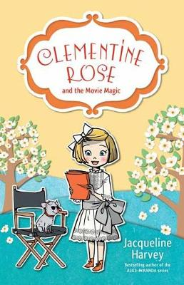 Clementine Rose and the Movie Magic 9 by Jacqueline Harvey