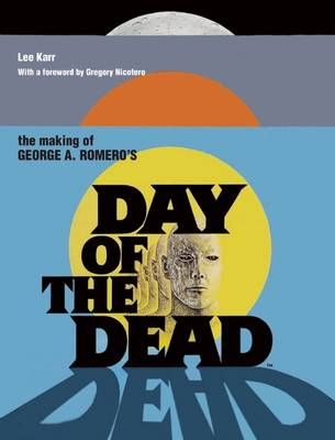 Making Of George A Romero's Day Of The Dead book