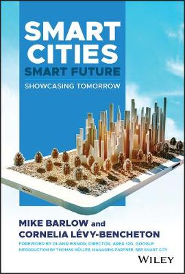 Smart Cities, Smart Future: Showcasing Tomorrow by Mike Barlow
