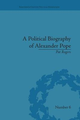 A Political Biography of Alexander Pope by Pat Rogers