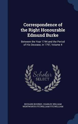 Correspondence of the Right Honourable Edmund Burke by Richard Bourke