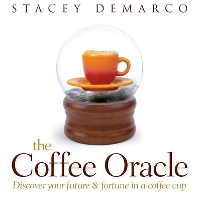 The Coffee Oracle by Stacey DeMarco