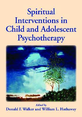 Spiritual Interventions in Child and Adolescent Psychotherapy by Donald F. Walker