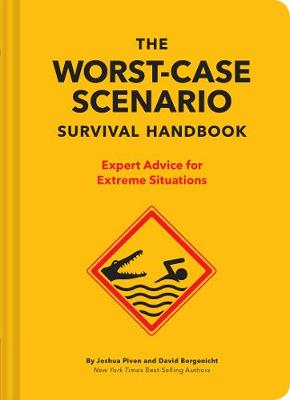 The NEW Worst-Case Scenario Survival Handbook: Expert Advice for Extreme Situations by David Borgenicht