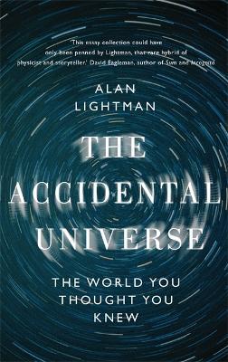 Accidental Universe by Alan Lightman
