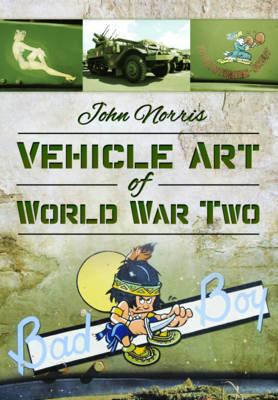 Vehicle Art of World War Two by John Norris
