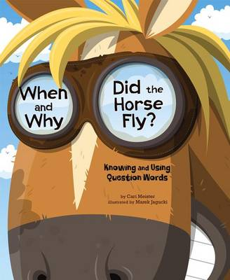 When and Why Did the Horse Fly? by Cari Meister