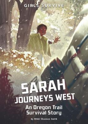Sarah Journeys West: An Oregon Trail Survival Story by Nikki Shannon Smith