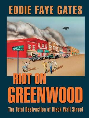 Riot on Greenwood: The Total Destruction of Black Wall Street by Eddie Faye Gates