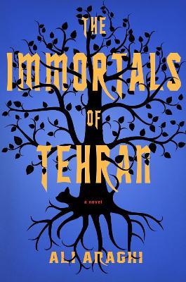 The Immortals Of Tehran by Ali Araghi