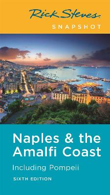 Rick Steves Snapshot Naples & the Amalfi Coast (Sixth Edition): Including Pompeii by Rick Steves