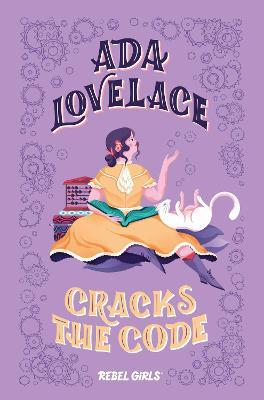 Ada Lovelace Cracks the Code by Rebel Girls