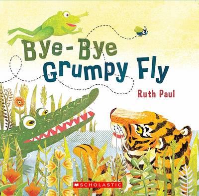 Bye-Bye Grumpy Fly by Ruth Paul