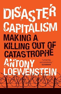 Disaster Capitalism by Antony Loewenstein