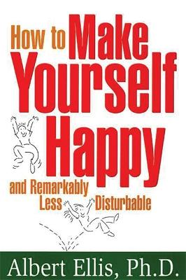 How To Make Yourself Happy by Albert Ellis