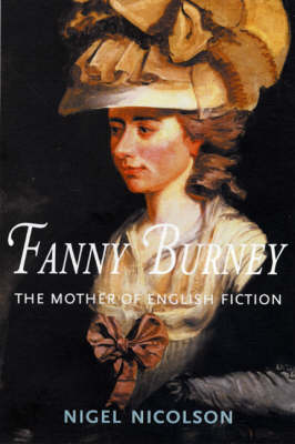 Fanny Burney : the Mother of English Ficiton by Nigel Nicolson