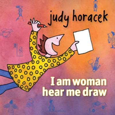 I am woman hear me draw by Judy Horacek