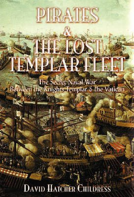 Pirates and the Lost Templar Fleet by David Hatcher Childress