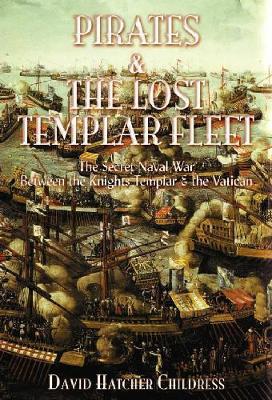 Pirates and the Lost Templar Fleet by David Hatcher Childress
