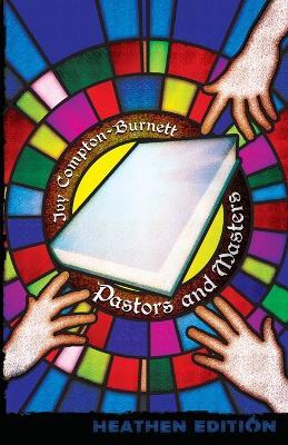 Pastors and Masters (Heathen Edition) by Ivy Compton-Burnett
