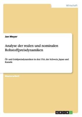 Analyse Der Realen Und Nominalen Rohstoffpreisdynamiken by Jan Meyer