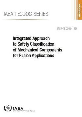 Integrated Approach to Safety Classification of Mechanical Components for Fusion Applications by International Atomic Energy Agency