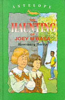The Haunting of Joey M'Basa by Rosemary Harris