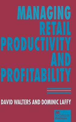 Managing Retail Productivity and Profitability by David Walters