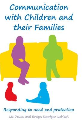 Communicating with Children and their Families: Responding to Need and Protection by Liz Davies