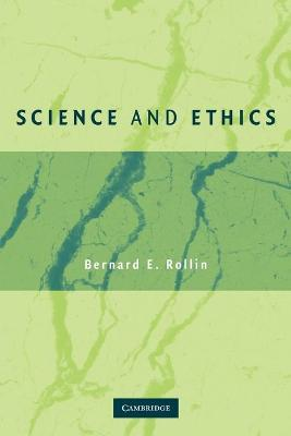 Science and Ethics by Bernard E. Rollin