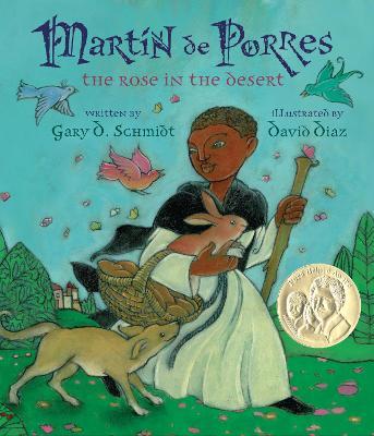 Martin de Porres: The Rose in the Desert by Professor Gary D Schmidt