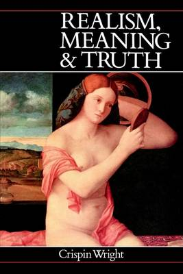 Realism, Meaning and Truth by Crispin Wright