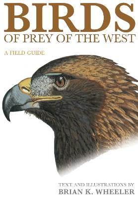 Birds of Prey of the West by Brian K. Wheeler
