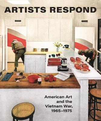 Artists Respond: American Art and the Vietnam War, 1965-1975 by Melissa Ho