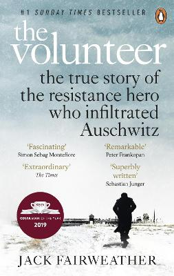 The Volunteer: The True Story of the Resistance Hero who Infiltrated Auschwitz - Costa Book of the Year 2019 book